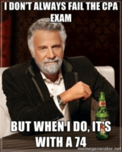 I DON'T ALWAYS FAIL THE CPA EXAM. BUT WHEN I DO, IT'S A 74.